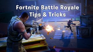 fortnite battle royale tips and tricks