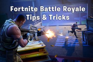 fortnite battle royale tips and tricks
